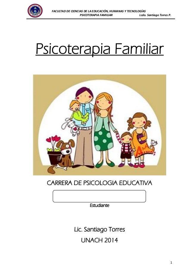 FACULTAD DE CIENCIAS DE LA EDUCACIÓN, HUMANAS Y TECNOLOGÍAS PSICOTERAPIA FAMILIAR Lcdo. Santiago Torres P. 1 Psicoterapia ...