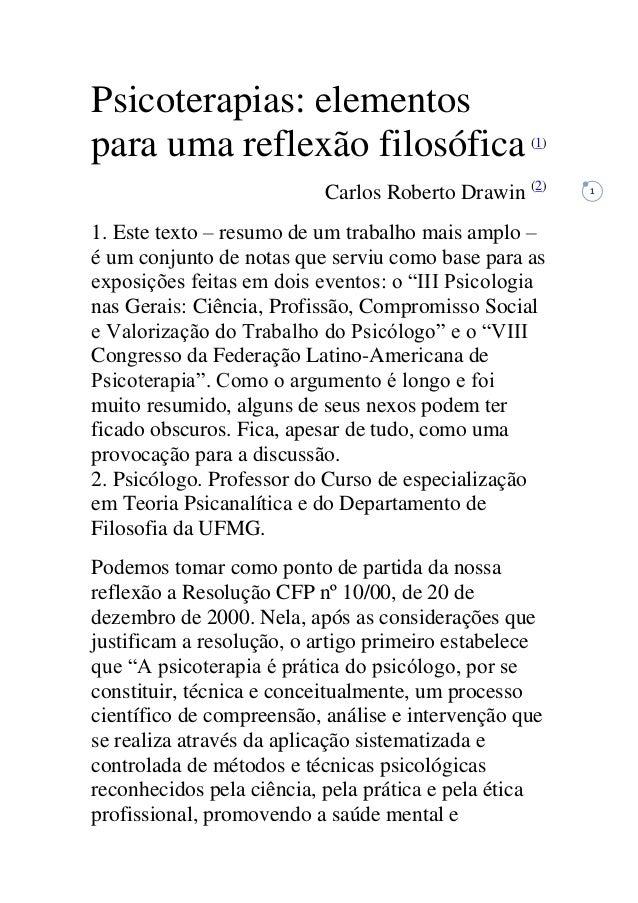 1 Psicoterapias: elementos para uma reflexão filosófica(1) Carlos Roberto Drawin (2) 1. Este texto – resumo de um trabalho...
