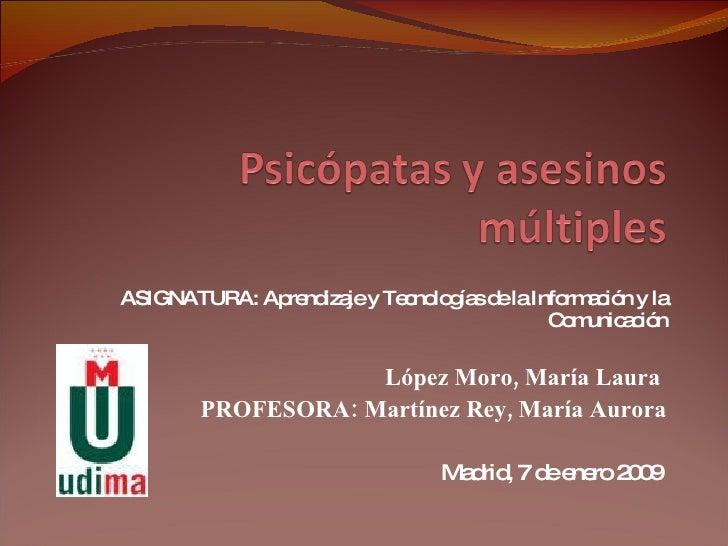 ASIGNATURA: Aprendizaje y Tecnologías de la Información y la Comunicación López Moro, María Laura  PROFESORA: Martínez Rey...