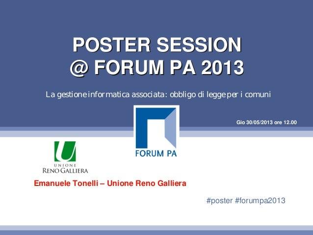 Gio 30/05/2013 ore 12.00POSTER SESSION@ FORUM PA 2013POSTER SESSION@ FORUM PA 2013La gestione informatica associata: obbli...