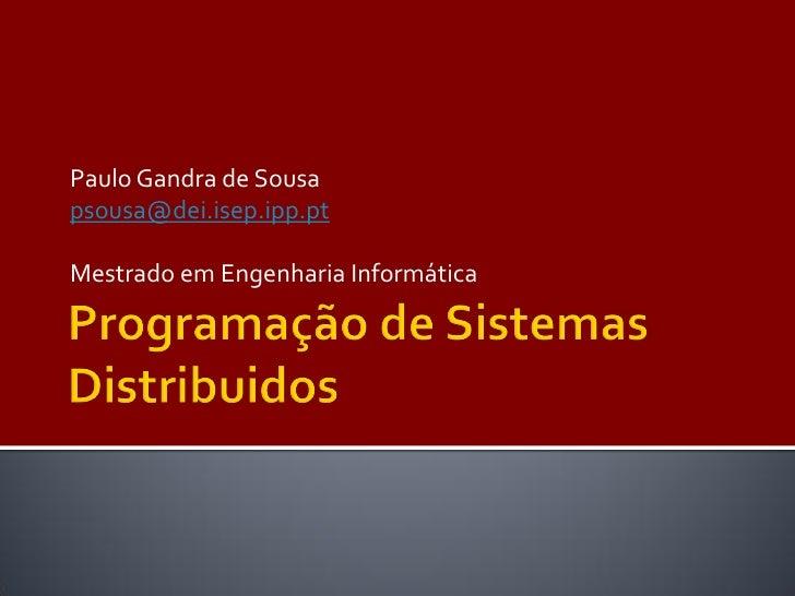Paulo Gandra de Sousa psousa@dei.isep.ipp.pt  Mestrado em Engenharia Informática