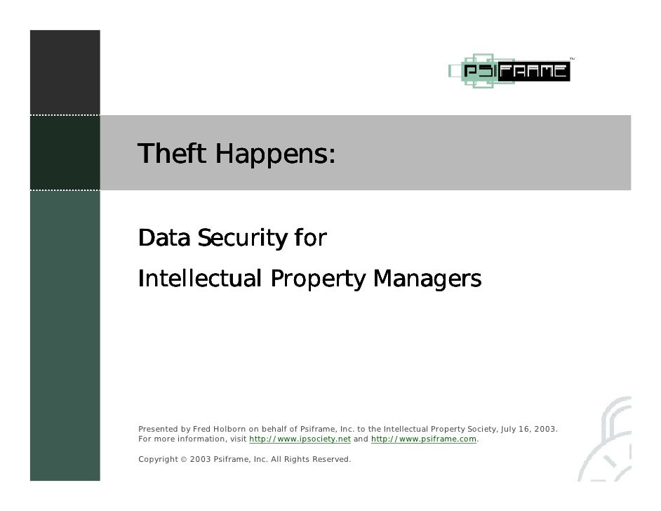Theft Happens:   Data Security for Intellectual Property Managers     Presented by Fred Holborn on behalf of Psiframe, Inc...