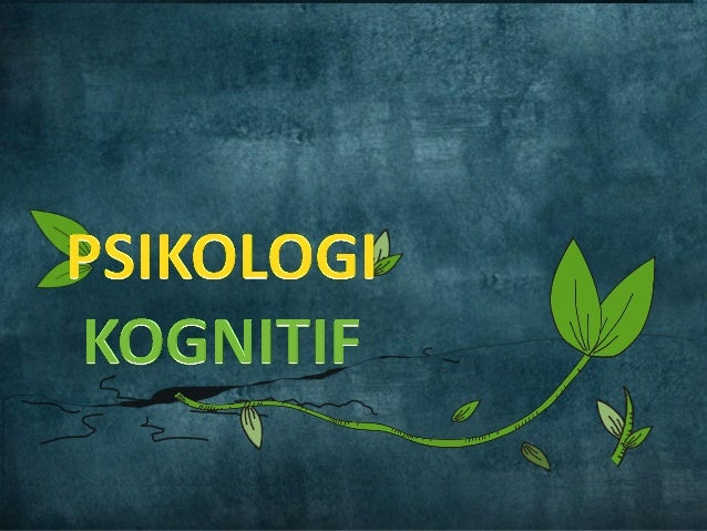 Pengertian• Psikologi Kognitif adalah hal-hal  seperti sikap, ide, harapan dan  sebagainya.• Psikologi Kognitif mempelajar...