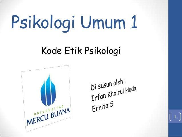 Psikologi Umum 1 Kode Etik Psikologi  1