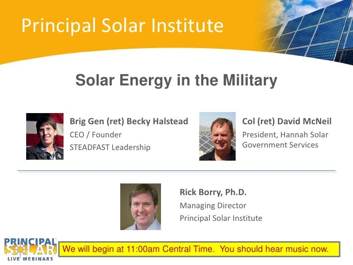 Principal Solar Institute        Solar Energy in the Military      Brig Gen (ret) Becky Halstead                Col (ret) ...