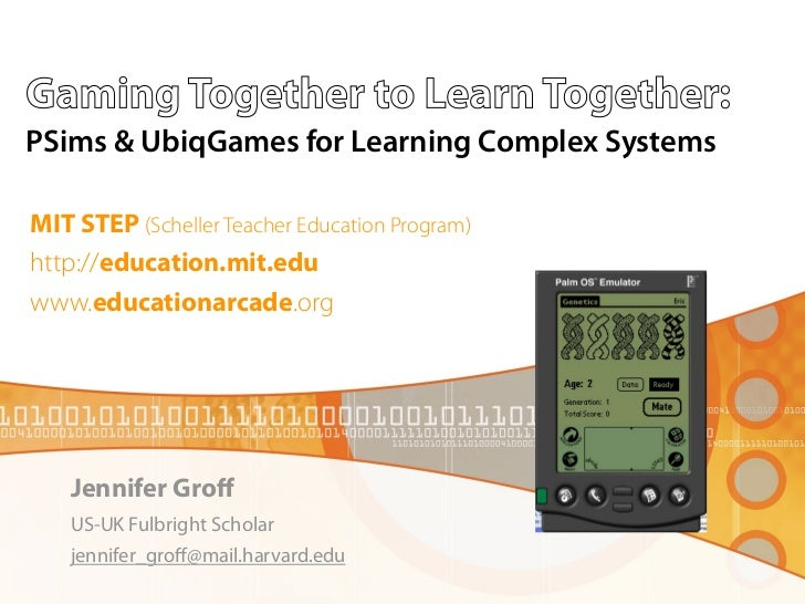 Gaming Together to Learn Together:PSims & UbiqGames for Learning Complex SystemsMIT STEP (Scheller Teacher Education Progr...