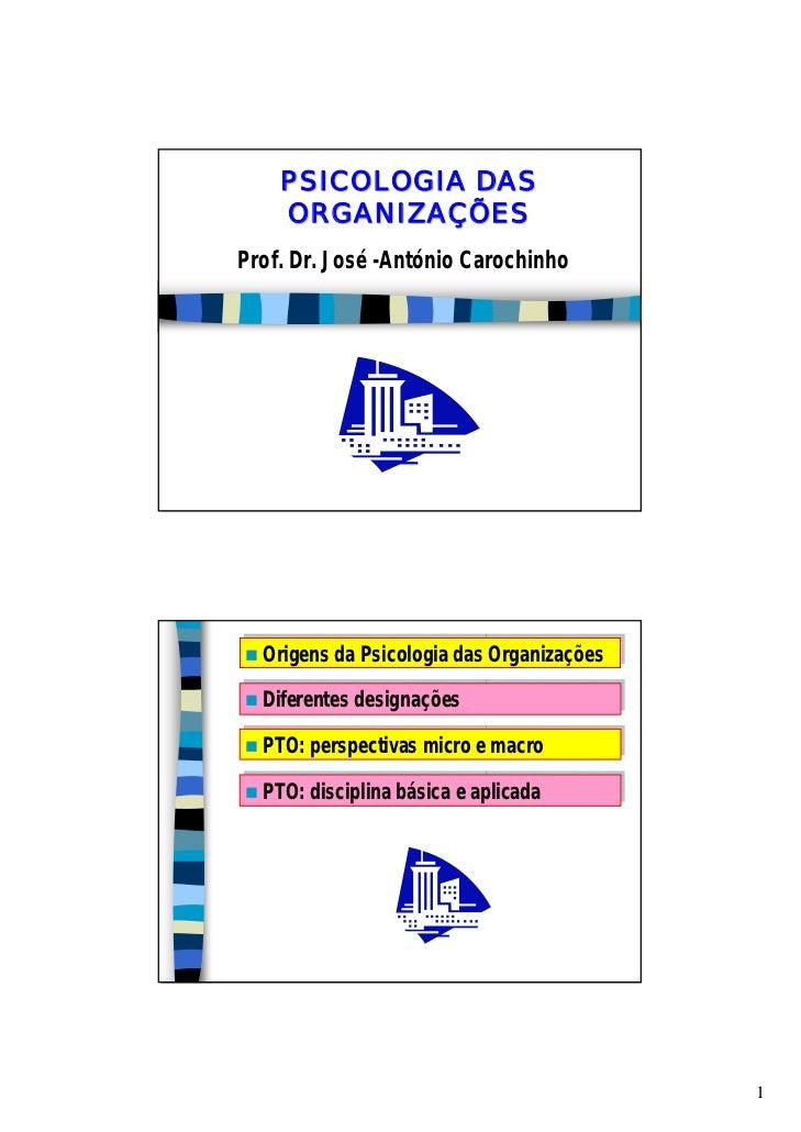 PSICOLOGIA DAS     ORGANIZAÇÕES Prof. Dr. José -António Carochinho       Origens da Psicologia das Organizações   Origens ...