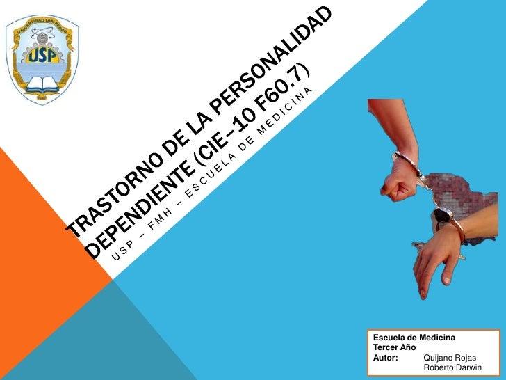 Trastorno de la personalidad dependiente (CIE–10 F60.7)<br />USP – FMH – Escuela de medicina<br />Escuela de Medicina<br /...