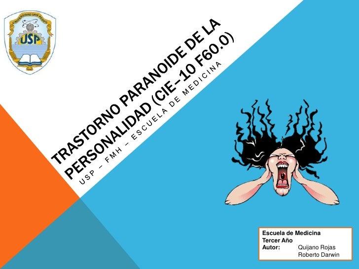 Trastorno paranoide de la personalidad (cie–10 f60.0)<br />USP – FMH – Escuela de medicina<br />Escuela de Medicina<br />T...