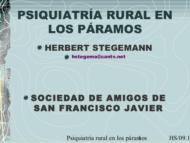 Psiquiatría rural en los páramos HS/09.11PSIQUIATRÍA RURAL ENLOS PÁRAMOSHERBERT STEGEMANNhstegema@cantv.netSOCIEDAD DE AMI...