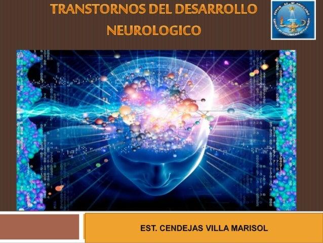  Es un deterioro del crecimiento y desarrollo del cerebro o el sistema nervioso central.