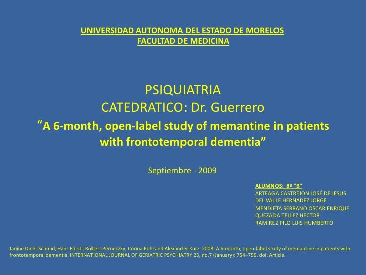 "PSIQUIATRIACATEDRATICO: Dr. Guerrero""A 6-month, open-label study of memantine in patients with frontotemporaldementia""<br ..."