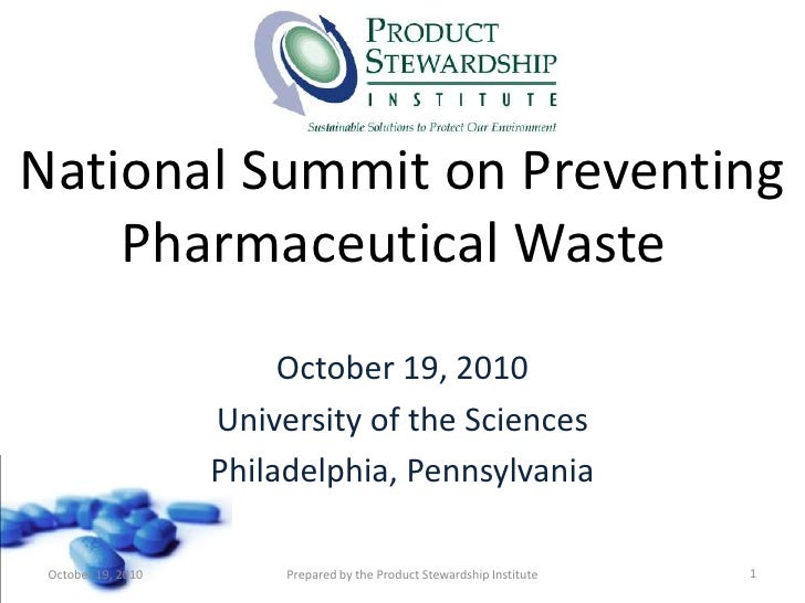 National Summit on Preventing Pharmaceutical Waste <br />October 19, 2010<br />University of the Sciences <br />Philadelp...