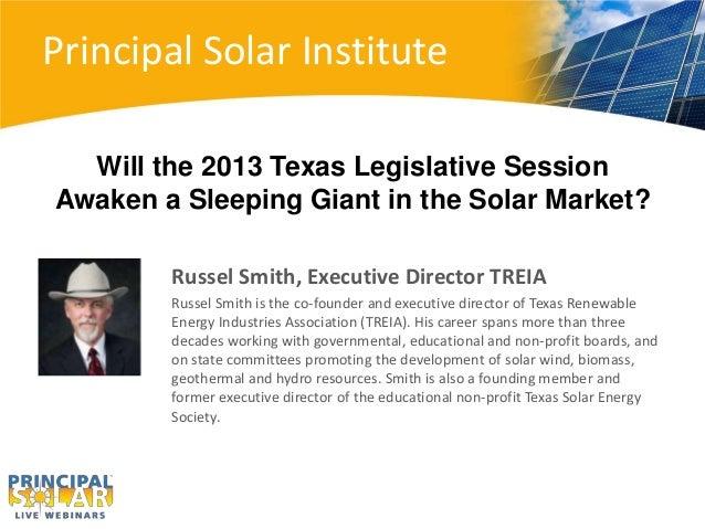 Principal Solar Institute  Will the 2013 Texas Legislative SessionAwaken a Sleeping Giant in the Solar Market?        Russ...