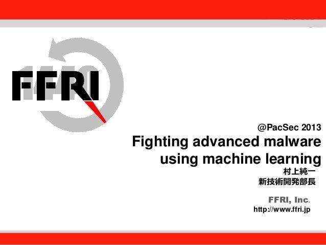 FFRI, Inc.  @PacSec 2013  Fighting advanced malware Fourteenforty Research Institute, Inc. using machine learning 村上純一 新技術...