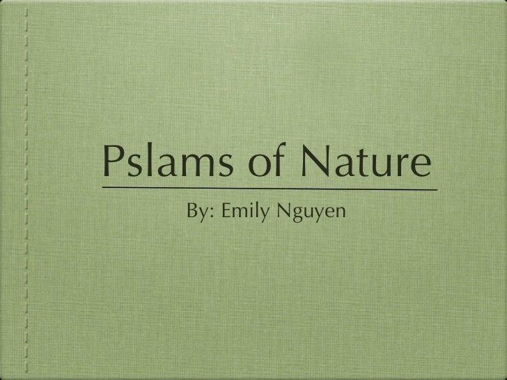 Pslams of Nature <ul><li>By: Emily Nguyen </li></ul>