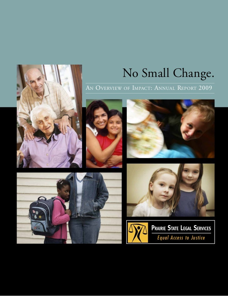 No Small Change.A N O VERVIEW   OF   I MPACT : A NNUAL R EPORT 2009                              Eq u a l Ac c es s t o Ju...