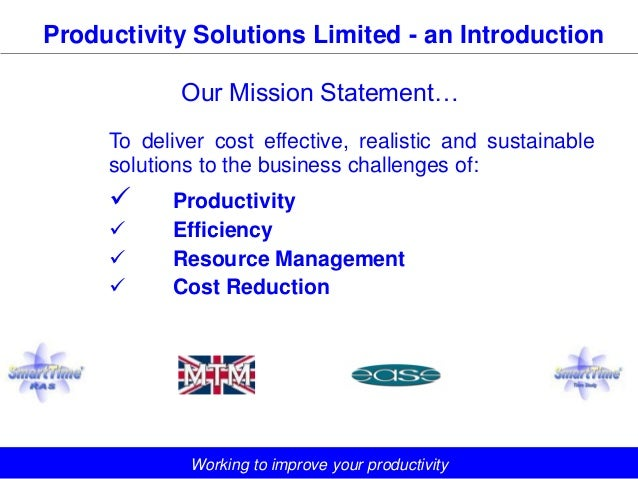 Productivity Solutions Limited - an Introduction            Our Mission Statement…     To deliver cost effective, realisti...