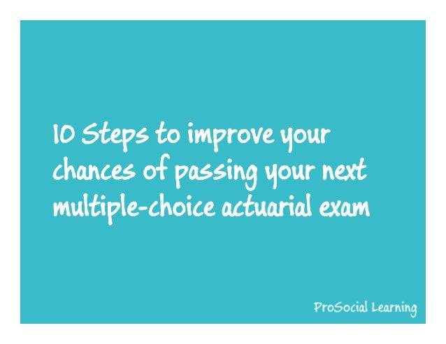 10 Steps to improve your chances of passing your next multiple-choice actuarial exam