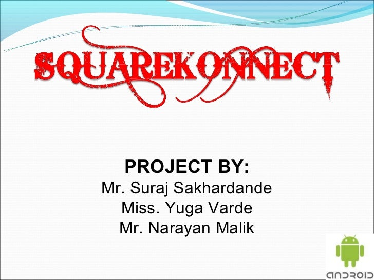PROJECT BY:Mr. Suraj Sakhardande  Miss. Yuga Varde  Mr. Narayan Malik