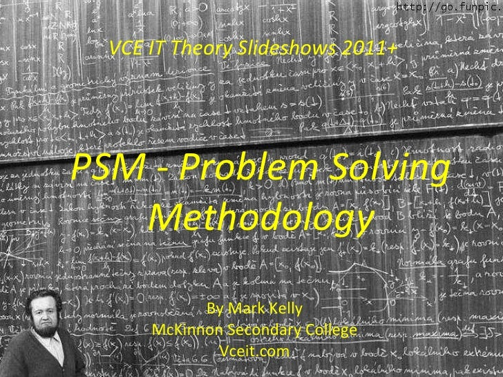 VCE IT Theory Slideshows 2011+ By Mark Kelly McKinnon Secondary College Vceit.com PSM - Problem Solving Methodology