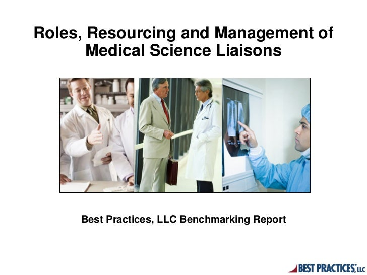 Roles, Resourcing and Management of       Medical Science Liaisons     Best Practices, LLC Benchmarking Report