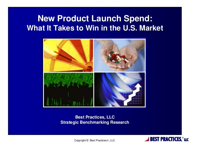 New Product Launch Spend:What It Takes to Win in the U.S. Market                Best Practices, LLC         Strategic Benc...