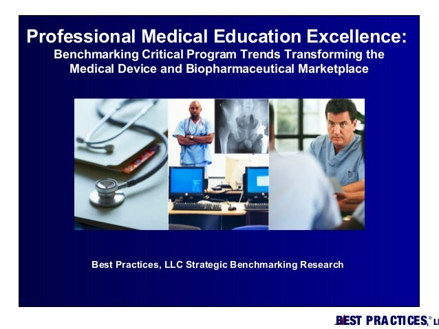 BEST PRACTICES,®LLBest Practices, LLC Strategic Benchmarking ResearchProfessional Medical Education Excellence:Benchmarkin...