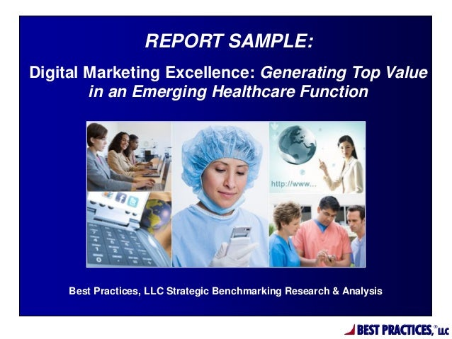 REPORT SAMPLE: Digital Marketing Excellence: Generating Top Value in an Emerging Healthcare Function  Best Practices, LLC ...