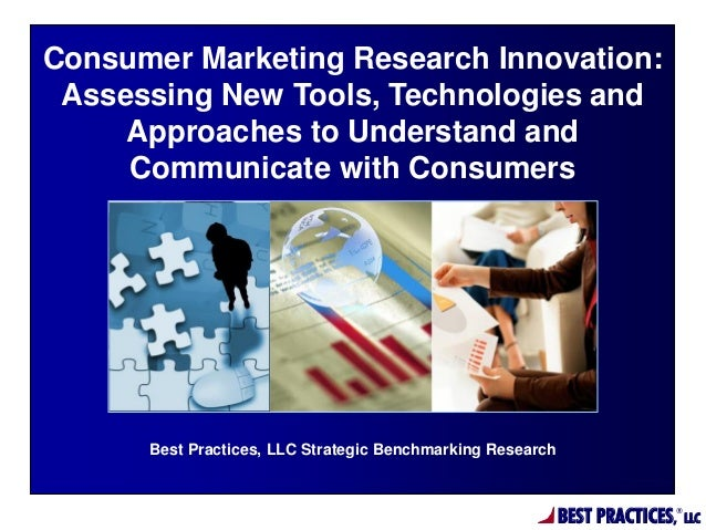 BEST PRACTICES, ® LLC Best Practices, LLC Strategic Benchmarking Research Consumer Marketing Research Innovation: Assessin...