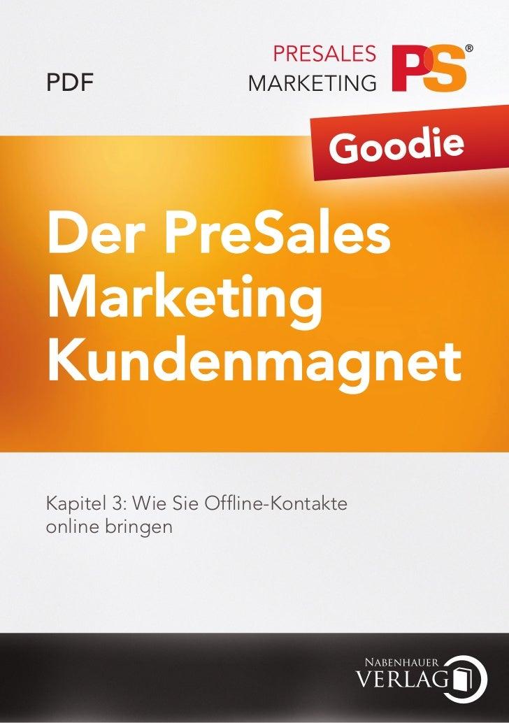 PDF                                GoodieDer PreSalesMarketingKundenmagnetKapitel 3: Wie Sie Offline-Kontakteonline bringen