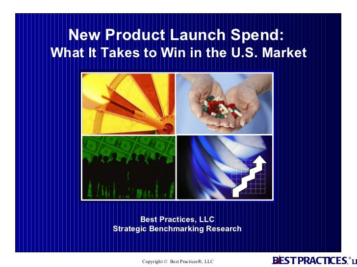 Best Practices, LLC  Strategic Benchmarking Research  New Product Launch Spend:  What It Takes to Win in the U.S. Market