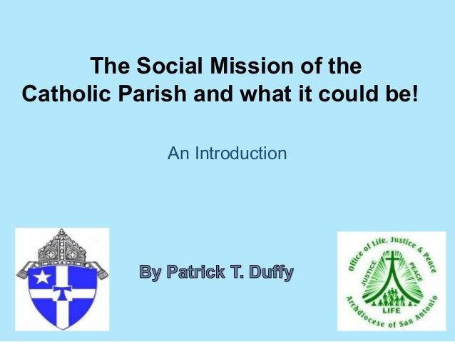 The Social Mission of theCatholic Parish and what it could be!             An Introduction
