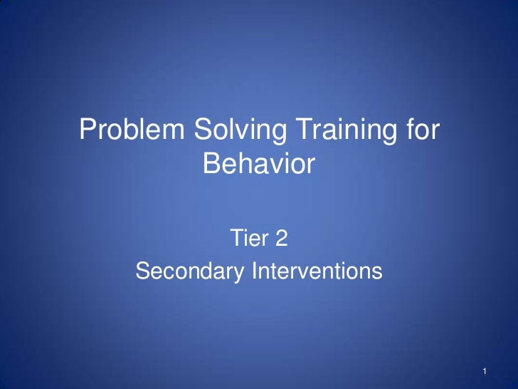 Problem Solving Training for        Behavior            Tier 2    Secondary Interventions                               1