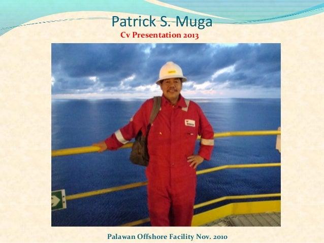 Patrick S. Muga   Cv Presentation 2013Palawan Offshore Facility Nov. 2010