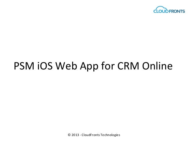 PSM iOS Web App for CRM Online© 2013 - CloudFronts Technologies