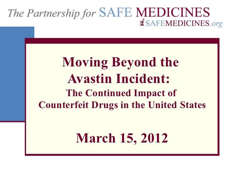 Moving Beyond the     Avastin Incident:     The Continued Impact ofCounterfeit Drugs in the United States        March 15,...