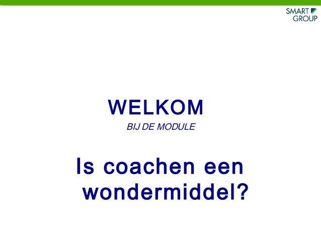 WELKOM BIJ DE MODULE Is coachen een wondermiddel?