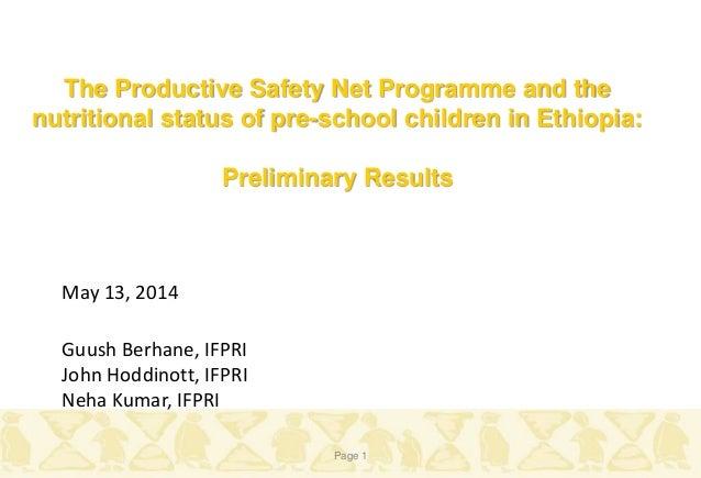 Guush Berhane, IFPRI John Hoddinott, IFPRI Neha Kumar, IFPRI May 13, 2014 Page 1 The Productive Safety Net Programme and t...