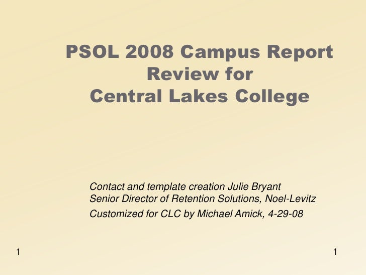 PSOL 2008 Campus Report            Review for       Central Lakes College          Contact and template creation Julie Bry...