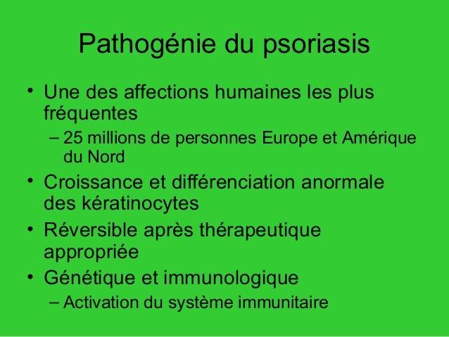 Pathogénie du psoriasis • Une des affections humaines les plus fréquentes – 25 millions de personnes Europe et Amérique du...