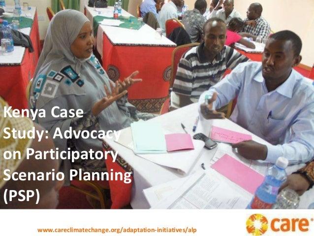 Kenya Case Study: Advocacy on Participatory Scenario Planning (PSP) www.careclimatechange.org/adaptation-initiatives/alp