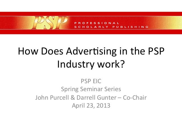 How	  Does	  Adver,sing	  in	  the	  PSP	  Industry	  work?	  PSP	  EIC	  	  Spring	  Seminar	  Series	  John	  Purcell	  ...