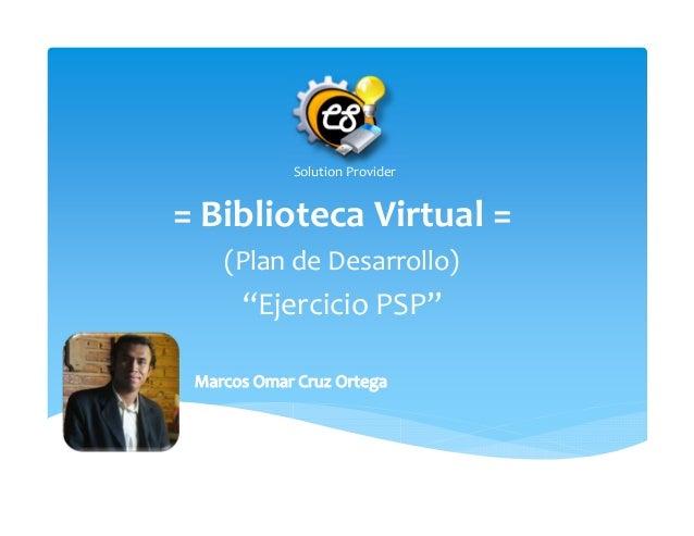 """Solution Provider = Biblioteca Virtual = (Plan de Desarrollo) """"Ejercicio PSP"""""""