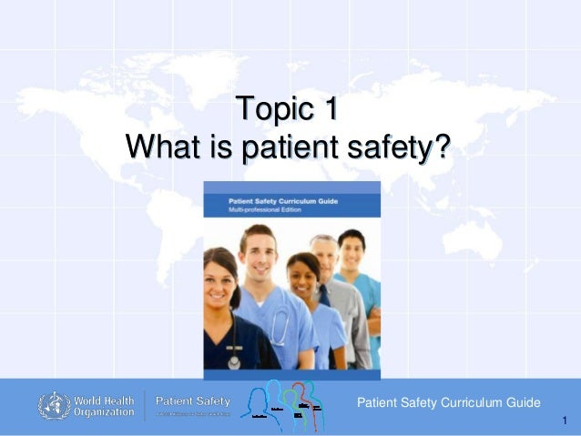 Topic 1 What is patient safety?  Patient Safety Curriculum Guide 1