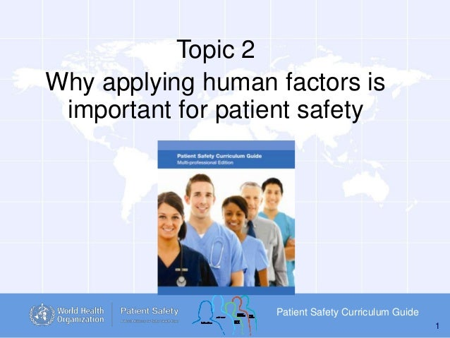 Topic 2 Why applying human factors is important for patient safety  Patient Safety Curriculum Guide 1