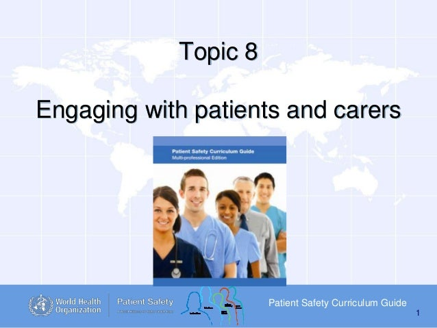 Topic 8 Engaging with patients and carers  Patient Safety Curriculum Guide 1