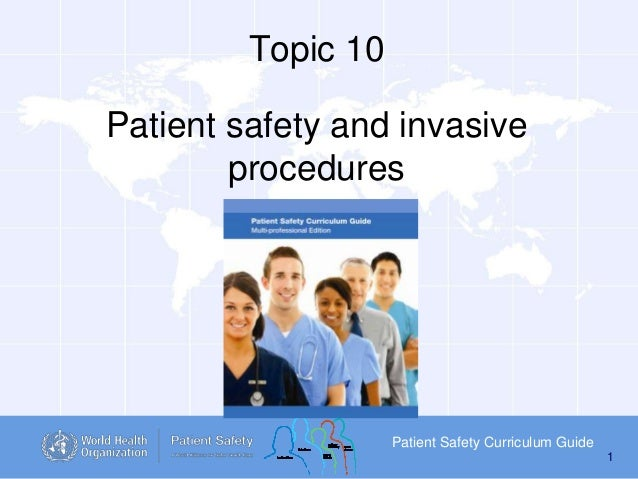 Topic 10  Patient safety and invasive procedures  Patient Safety Curriculum Guide 1