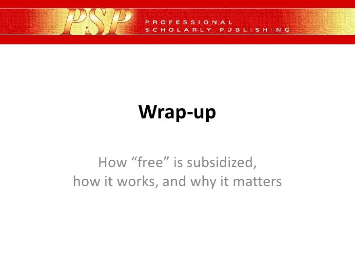 """Wrap-up<br />How """"free"""" is subsidized, how it works, and why it matters<br />"""