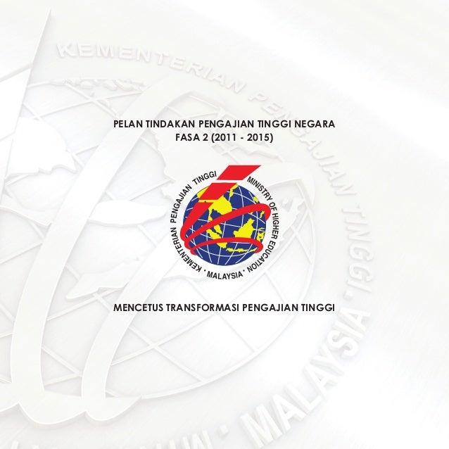 PELAN TINDAKAN PENGAJIAN TINGGI NEGARA FASA 2 (2011 - 2015)  MENCETUS TRANSFORMASI PENGAJIAN TINGGI  Pelan Tindakan Pengaj...